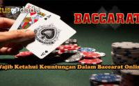 Wajib Ketahui Keuntungan Dalam Baccarat Online
