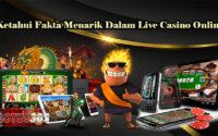 Ketahui Fakta Menarik Dalam Live Casino Online